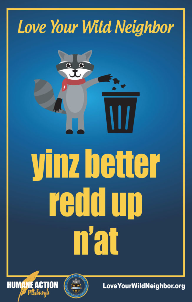 """Love Your Wild Neighbor """"yinz better redd up n'at"""" poster"""